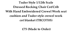 Tudor Style 1/12th Scale Dressed Rocking Chair Cot/Crib With Hand Embroidered Crewel Work seat cushion and Tudor style crewel work cot blanket (TRCOT05)   £75 (Made to Order)