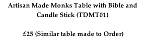 Artisan Made Monks Table with Bible and Candle Stick (TDMT01)   £25 (Similar table made to Order)