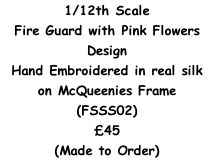 1/12th Scale Fire Guard with Pink Flowers Design  Hand Embroidered in real silk  on McQueenies Frame  (FSSS02) £45 (Made to Order)