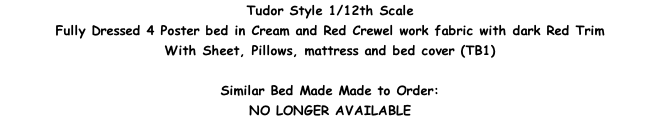 Tudor Style 1/12th Scale Fully Dressed 4 Poster bed in Cream and Red Crewel work fabric with dark Red Trim With Sheet, Pillows, mattress and bed cover (TB1)  Similar Bed Made Made to Order: NO LONGER AVAILABLE